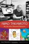 Iwao Takamoto: My Life with a Thousand Characters - Iwao Takamoto, Michael Mallory, Willie Ito