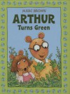 Arthur Turns Green - Marc Brown