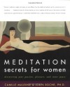 Meditation Secrets for Women: Discovering Your Passion, Pleasure, and Inner Peace - Camille Maurine, Lorin Roche
