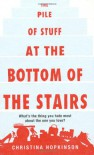 The Pile of Stuff at the Bottom of the Stairs - Christina Hopkinson
