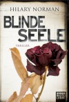 Blinde Seele: Thriller (German Edition) - Hilary Norman, Veronika Dünninger