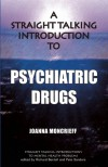 A Straight Talking Introduction to Psychiatric Drugs - Joanna Moncrieff, Pete Sanders, Richard P. Bentall