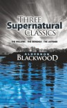 "Three Supernatural Classics: ""The Willows,"" ""The Wendigo"" and ""The Listener"" - Algernon Blackwood"