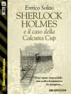 Sherlock Holmes e il caso della Calcutta Cup: 18 (Sherlockiana) - Enrico Solito