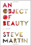 An Object of Beauty: A Novel - Steve Martin