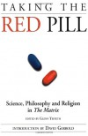 Taking the Red Pill: Science, Philosophy & Religion in The Matrix - Glenn Yeffeth, David Gerrold