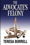 The Advocate's Felony (Volume 6) - Teresa Burrell