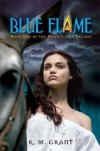 Blue Flame: Book One of the Perfect Fire Trilogy 1st (first) edition (Authors) Grant, K. M. (2008) published by Walker Childrens [Hardcover] - Grant,  K. M. Authors