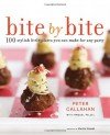 Bite By Bite: 100 Stylish Little Plates You Can Make for Any Party - Peter Callahan, Raquel Pelzel, Martha Stewart