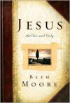 Jesus, the One and Only - Beth Moore, Dale McCleskey