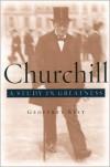 Churchill: A Study in Greatness - Geoffrey Best
