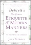 Debrett's New Guide to Etiquette and Modern Manners - John Morgan
