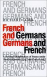 French and Germans, Germans and French: A Personal Interpretation of France Under Two Occupations 1914-1918/1940-1944 - Richard Cobb