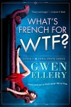 What's French for WTF? (Broads Abroad, #1) - Gwen Ellery