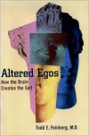 Altered Egos: How the Brain Creates the Self - Todd E. Feinberg