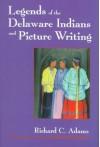 Legends of the Delaware Indians and Picture Writing - Richard C. Adams, Deborah Nichols