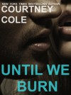 Until We Burn (Beautifully Broken, #2.5) - Courtney Cole