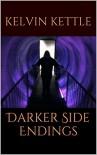 Darker Side Endings - Kelvin Kettle