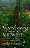 Gardening in the Lower Midwest: A Practical Guide for the New Zones 5 and 6 - Diane Heilenman, Michelle Heilenmann