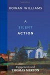 A Silent Action: Engagements with Thomas Merton - Rowan Williams