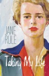 Taking My Life - Jane Rule, Linda M. Morra