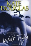 Wolf Tales IV - Kate Douglas