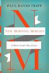 New Morning Mercies: A Daily Gospel Devotional - Paul David Tripp