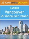 Vancouver and Vancouver Island Rough Guides Snapshot Canada (includes The Sunshine Coast, The Sea to Sky Highway, Whistler, The Cariboo, Victoria, The ... Rim National Park) (Rough Guide to...) - Rough Guides