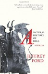 A Natural History of Hell: Stories - Jeffrey Ford