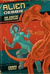 Alien vs. Debbie: An Erotic Adventure (F*ck All Monsters Series) - Emma Steele