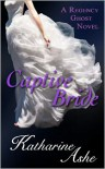 Captive Bride (A Regency Ghost Novel) - Katharine Ashe