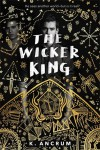 The Wicker King - K. Ancrum
