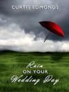 Rain on Your Wedding Day - Curtis Edmonds