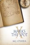X Marks the Spot  - M.J. O'Shea