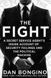 The Fight: A Secret Service Agent's Inside Account of Security Failings and the Political Machine - Dan Bongino