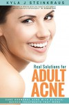 Real Solutions for Adult Acne: Cure Hormonal Acne with Science-Backed Treatments that Work - Kyla J Steinkraus
