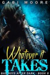 Whatever It Takes: A Heartrending Bad Boy Romance (Bad Boys After Dark Book 7) - Gabi Moore