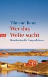 Wer das Weite sucht: Skandinavien für Fortgeschrittene - Tilmann Bünz