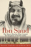 Ibn Saud: The Desert Warrior Who Created the Kingdom of Saudi Arabia - Barbara Bray, Michael Darlow