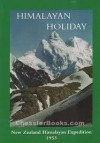 Himalayan Holiday: New Zealand Himalayan Expedition 1953 - Athol Roberts, MT Monteith, Graham McCallum, Philip Gardner