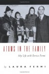 Atoms in the Family: My Life with Enrico Fermi - Laura Fermi