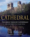 Cathedral: The English Cathedrals and the World That Made Them - Jon Cannon