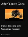 After You're Gone: Future Proofing Your Genealogy Research - Thomas MacEntee