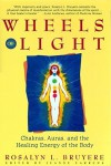 Wheels of Light: Chakras, Auras, and the Healing Energy of the Body - Rosalyn Bruyere