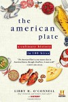The American Plate: A Culinary History in 100 Bites - Libby H. O'connell