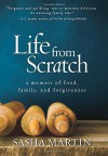 Life From Scratch: A Memoir of Food, Family, and Forgiveness - Sasha Martin