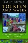 Tolkien and Wales: Language, Literature and Identity - Carl Phelpstead