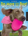 101 Ways to Do More with Your Dog: Make Your Dog a Superdog with Sports, Games, Exercises, Tricks, Mental Challenges, Crafts, and Bondi - Kyra Sundance