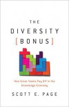 The Diversity Bonus: How Great Teams Pay Off in the Knowledge Economy (Our Compelling Interests) - Scott E. Page, Earl Lewis, Earl Lewis, Nancy Cantor, Nancy Cantor, Katherine Phillips