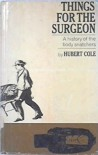 Things for the Surgeon - Hubert Cole
